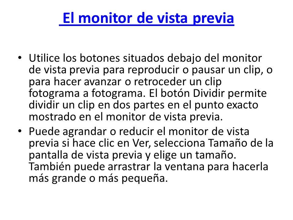 El monitor de vista previa Utilice los botones situados debajo del monitor de vista previa para reproducir o pausar un clip, o para hacer avanzar o re