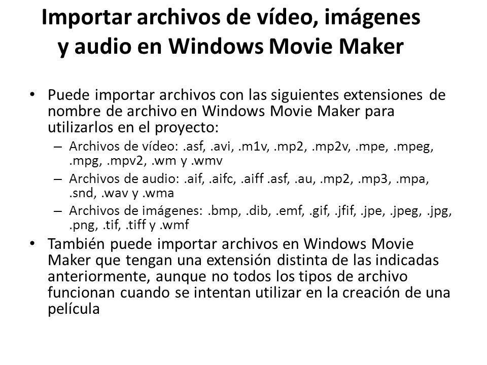 Importar archivos de vídeo, imágenes y audio en Windows Movie Maker Puede importar archivos con las siguientes extensiones de nombre de archivo en Win