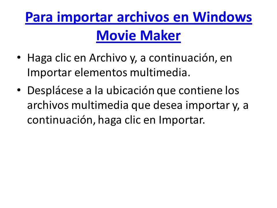 Para importar archivos en Windows Movie Maker Haga clic en Archivo y, a continuación, en Importar elementos multimedia. Desplácese a la ubicación que
