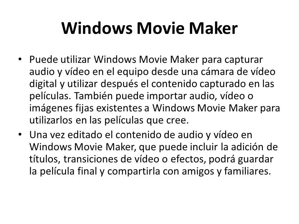 Windows Movie Maker Puede utilizar Windows Movie Maker para capturar audio y vídeo en el equipo desde una cámara de vídeo digital y utilizar después e