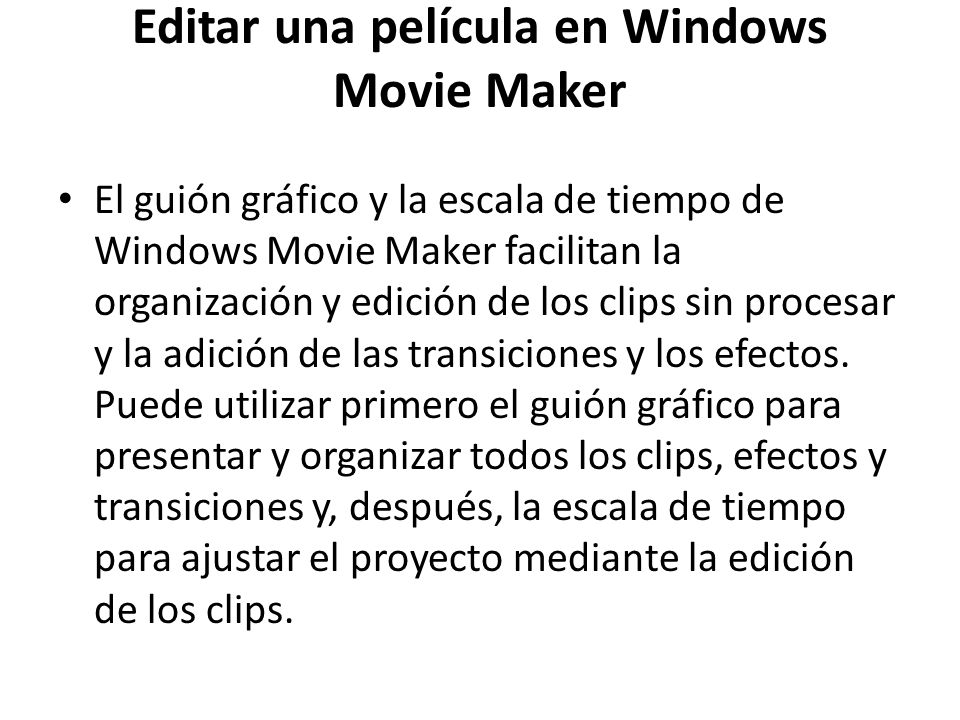 Editar una película en Windows Movie Maker El guión gráfico y la escala de tiempo de Windows Movie Maker facilitan la organización y edición de los cl