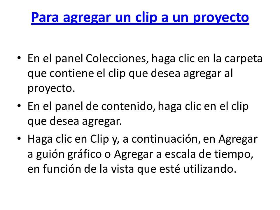 Para agregar un clip a un proyecto En el panel Colecciones, haga clic en la carpeta que contiene el clip que desea agregar al proyecto. En el panel de
