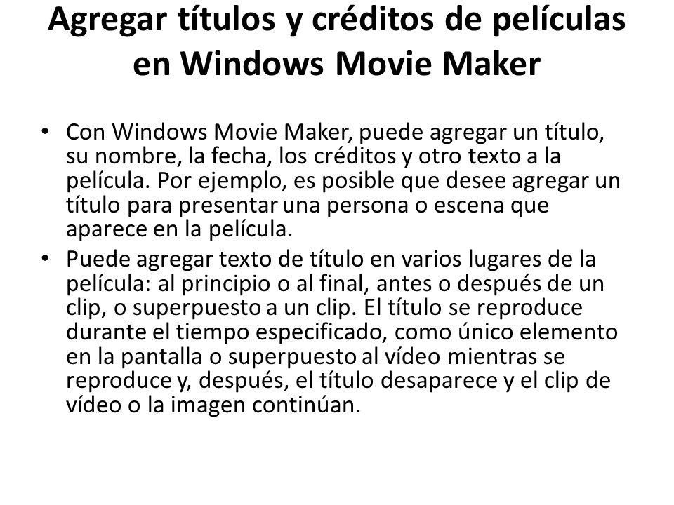 Agregar títulos y créditos de películas en Windows Movie Maker Con Windows Movie Maker, puede agregar un título, su nombre, la fecha, los créditos y o