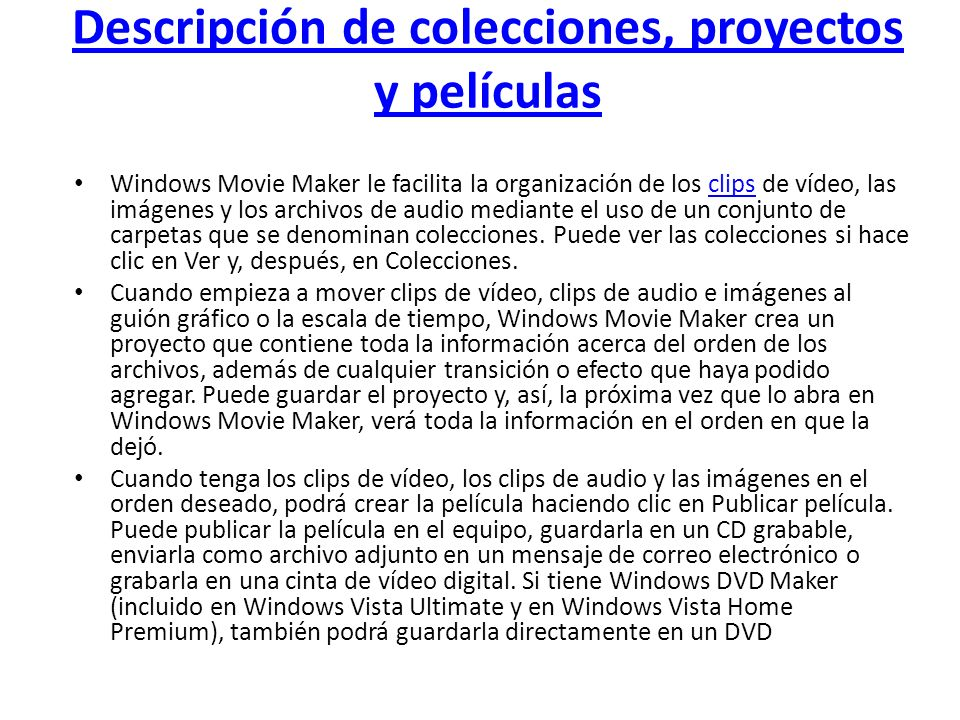 Descripción de colecciones, proyectos y películas Windows Movie Maker le facilita la organización de los clips de vídeo, las imágenes y los archivos d