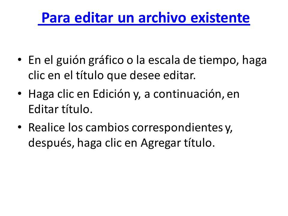 Para editar un archivo existente En el guión gráfico o la escala de tiempo, haga clic en el título que desee editar. Haga clic en Edición y, a continu