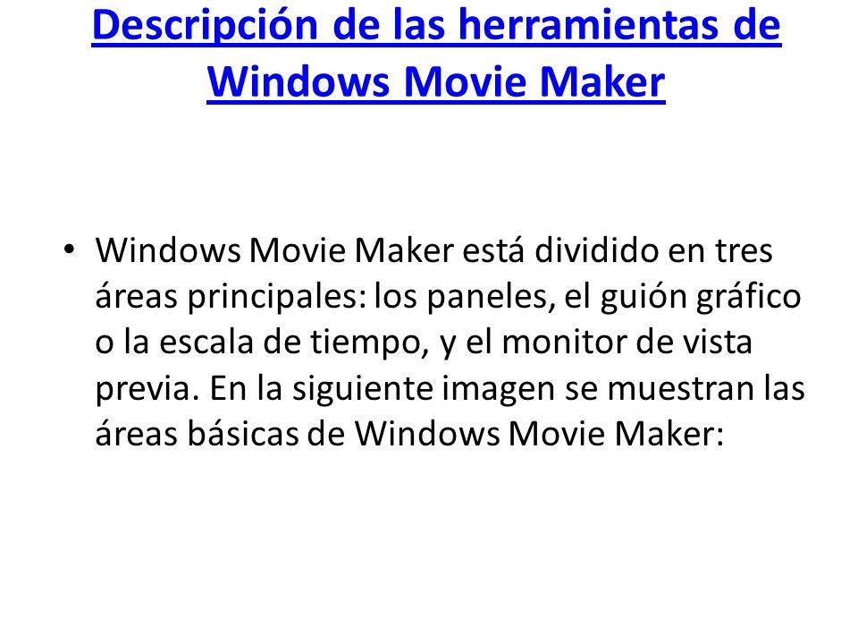 Descripción de las herramientas de Windows Movie Maker Windows Movie Maker está dividido en tres áreas principales: los paneles, el guión gráfico o la