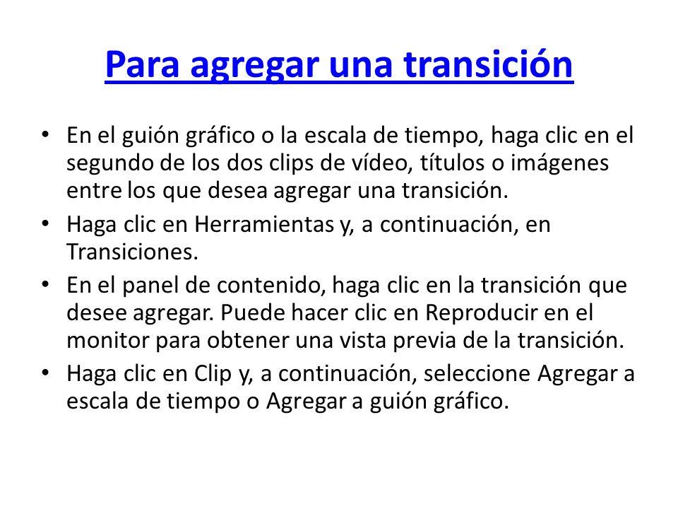 Para agregar una transición En el guión gráfico o la escala de tiempo, haga clic en el segundo de los dos clips de vídeo, títulos o imágenes entre los