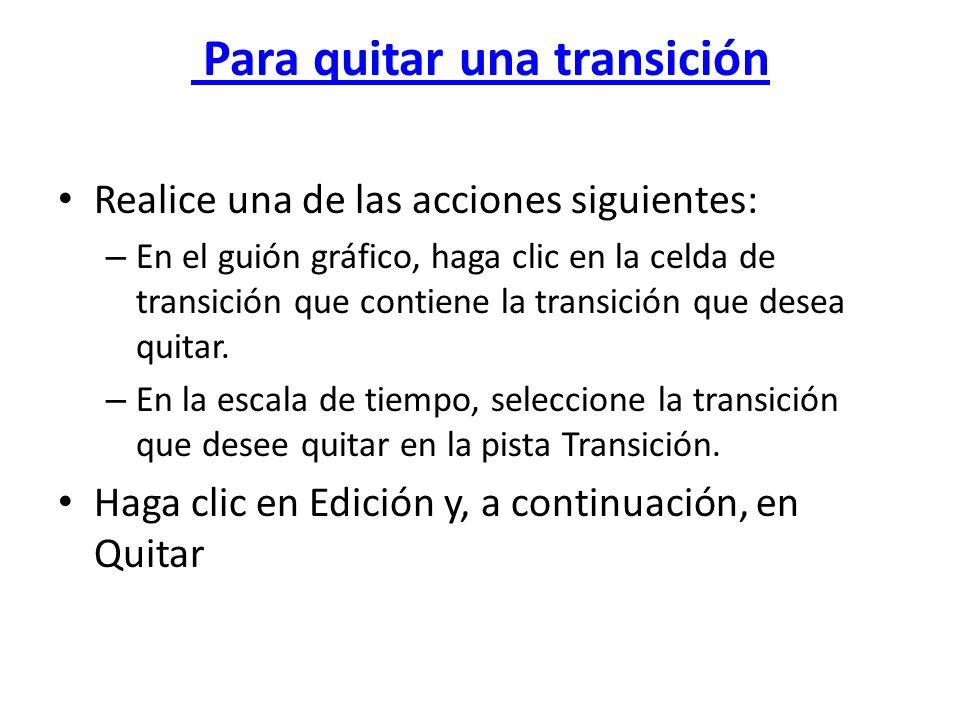 Para quitar una transición Realice una de las acciones siguientes: – En el guión gráfico, haga clic en la celda de transición que contiene la transici