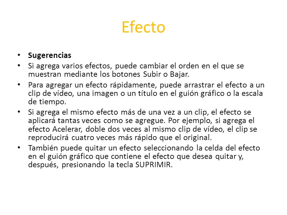 Efecto Sugerencias Si agrega varios efectos, puede cambiar el orden en el que se muestran mediante los botones Subir o Bajar. Para agregar un efecto r