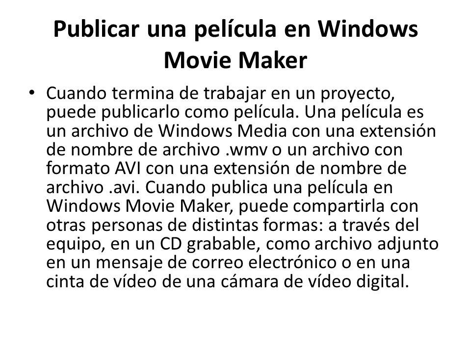 Publicar una película en Windows Movie Maker Cuando termina de trabajar en un proyecto, puede publicarlo como película. Una película es un archivo de