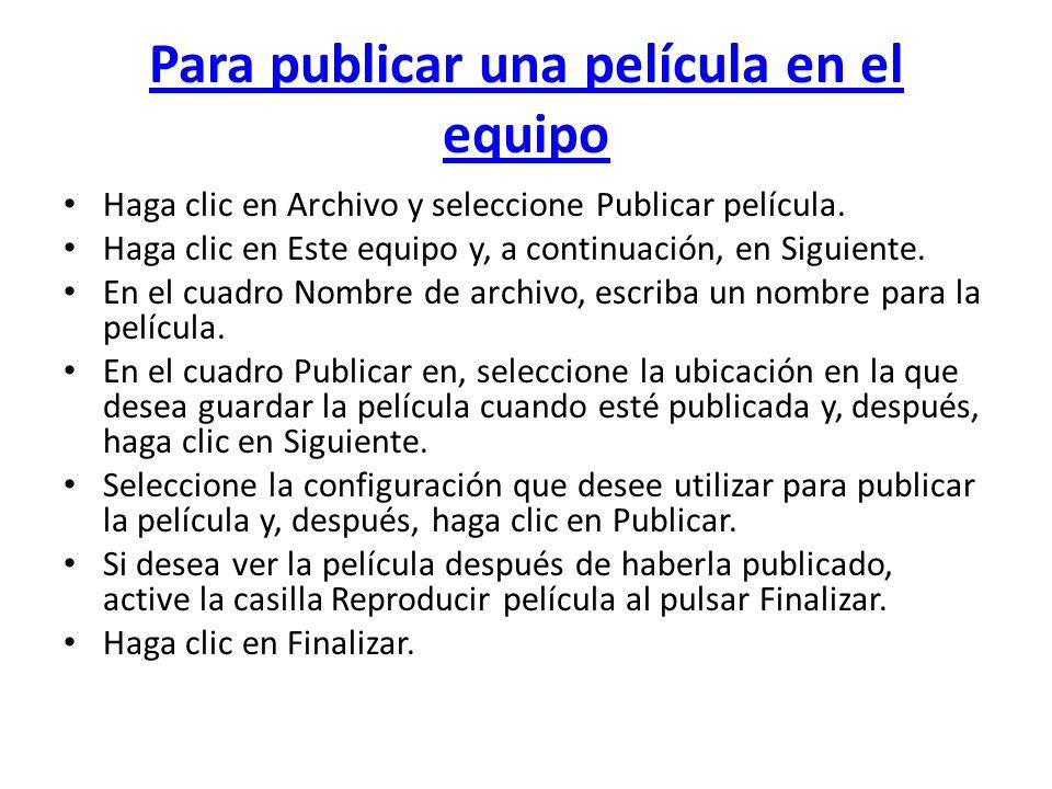 Para publicar una película en el equipo Haga clic en Archivo y seleccione Publicar película. Haga clic en Este equipo y, a continuación, en Siguiente.