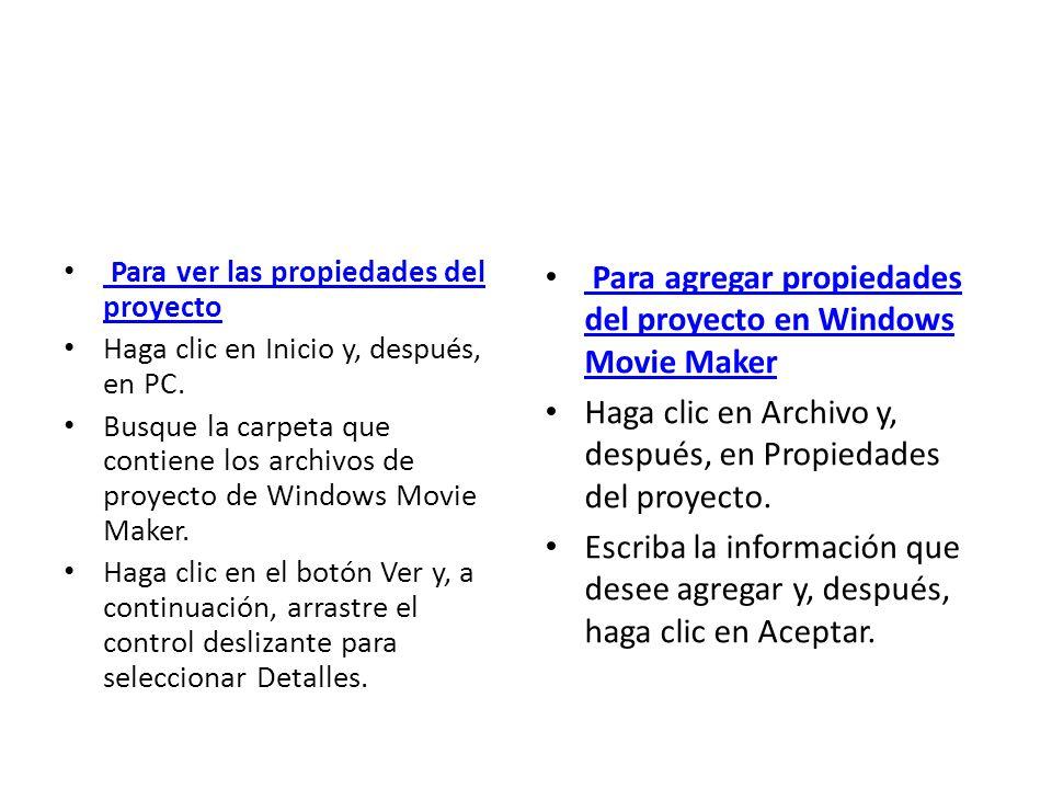 Para ver las propiedades del proyecto Para ver las propiedades del proyecto Haga clic en Inicio y, después, en PC. Busque la carpeta que contiene los