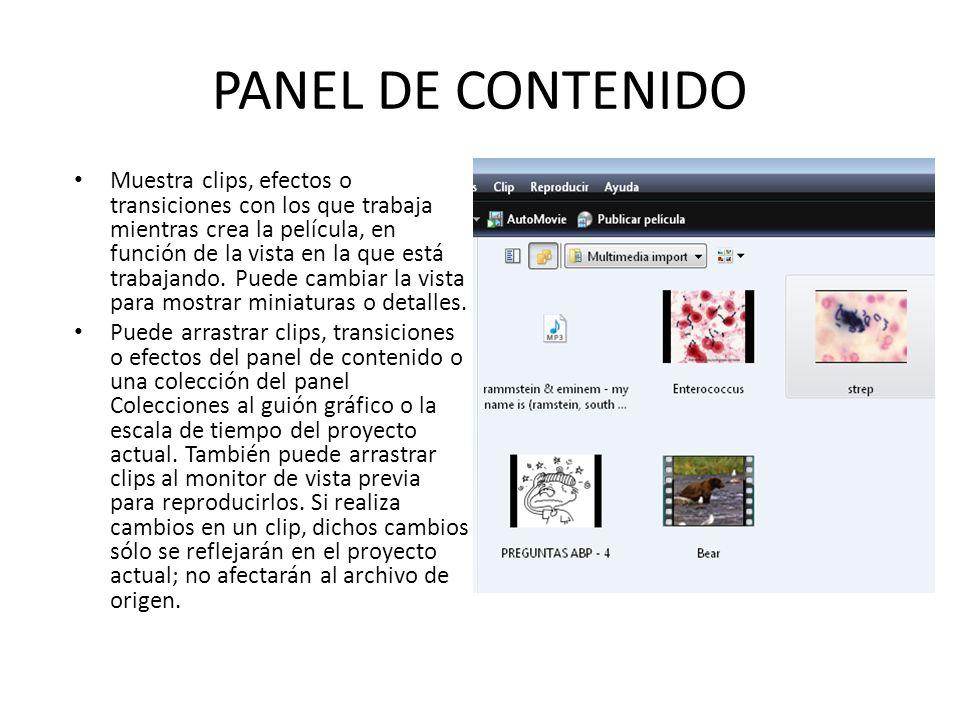 PANEL DE CONTENIDO Muestra clips, efectos o transiciones con los que trabaja mientras crea la película, en función de la vista en la que está trabajan