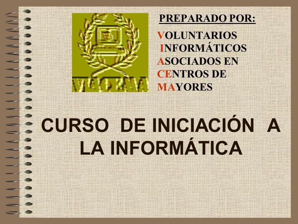 CURSO DE INICIACIÓN A LA INFORMÁTICA PREPARADO POR: VOLUNTARIOS INFORMÁTICOS ASOCIADOS EN CENTROS DE MAYORES