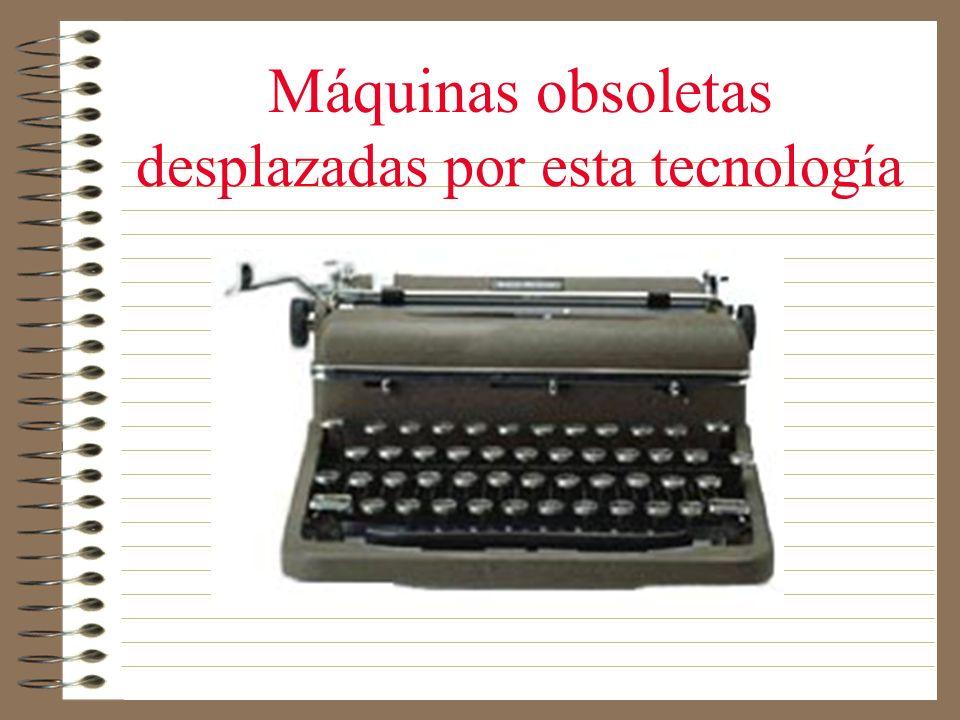 Máquinas obsoletas desplazadas por esta tecnología