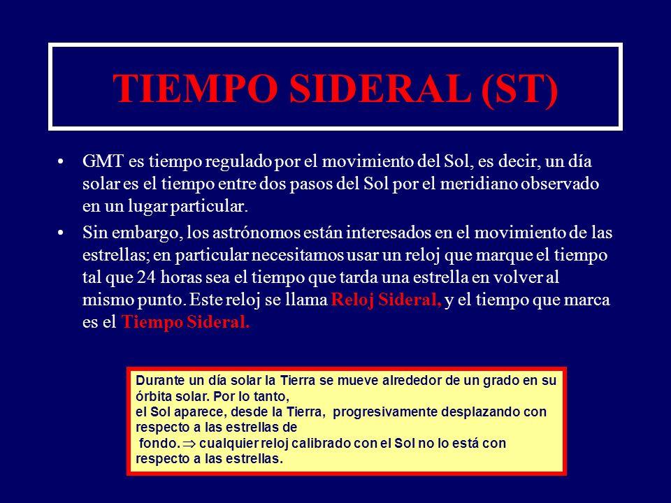 TIEMPO SIDERAL (ST) GMT es tiempo regulado por el movimiento del Sol, es decir, un día solar es el tiempo entre dos pasos del Sol por el meridiano obs