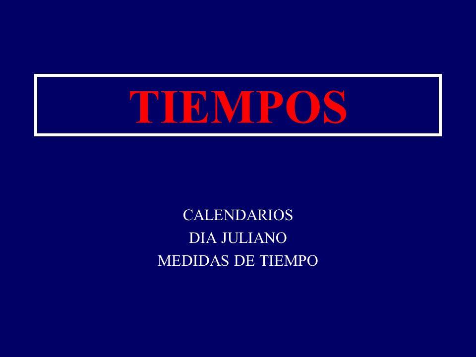 TIEMPOS CALENDARIOS DIA JULIANO MEDIDAS DE TIEMPO
