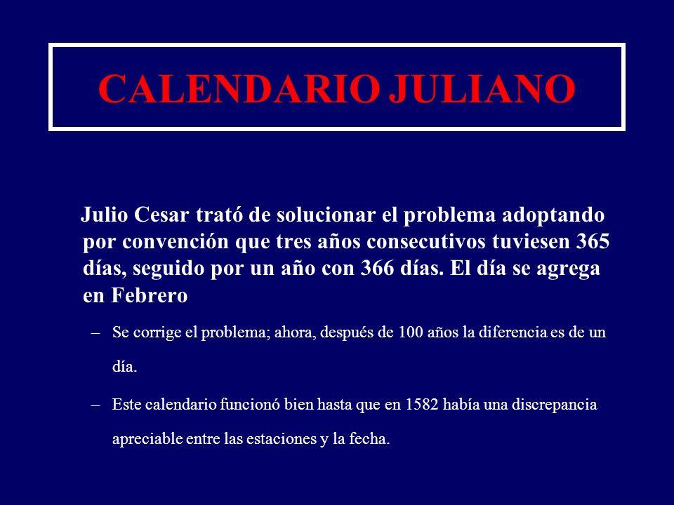 CALENDARIO JULIANO Julio Cesar trató de solucionar el problema adoptando por convención que tres años consecutivos tuviesen 365 días, seguido por un a