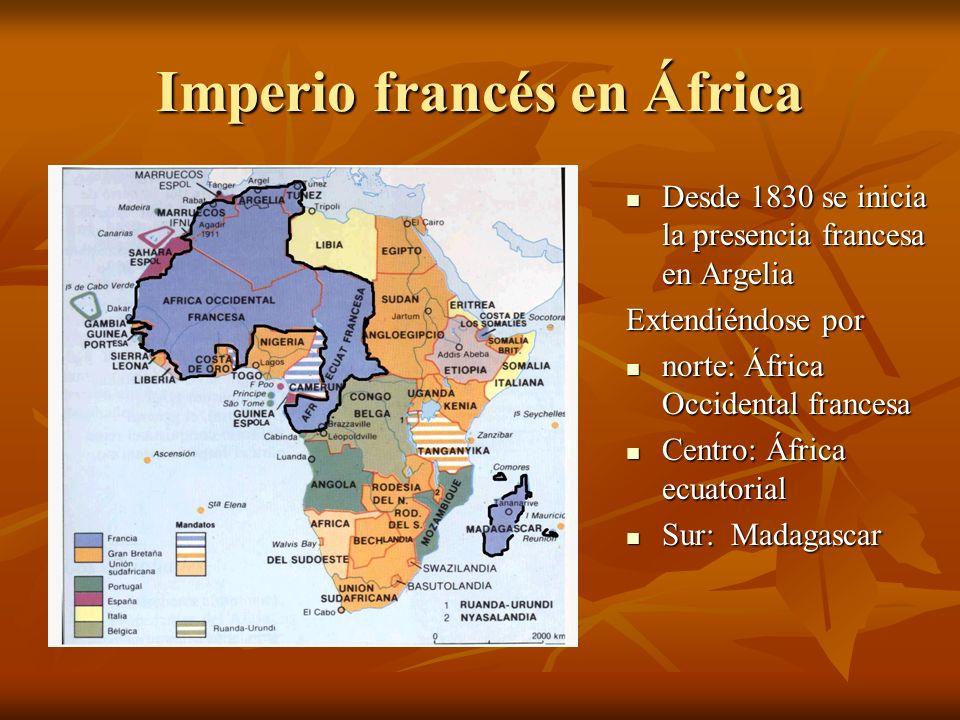 Imperio francés en África Desde 1830 se inicia la presencia francesa en Argelia Desde 1830 se inicia la presencia francesa en Argelia Extendiéndose po