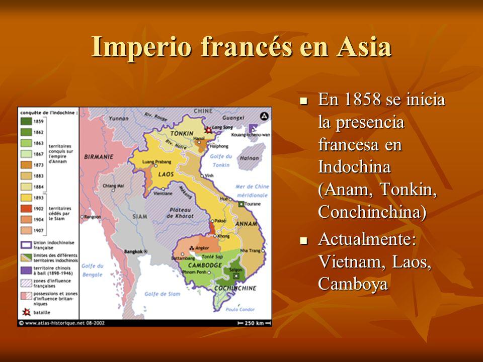 Imperio francés en Asia En 1858 se inicia la presencia francesa en Indochina (Anam, Tonkin, Conchinchina) En 1858 se inicia la presencia francesa en I