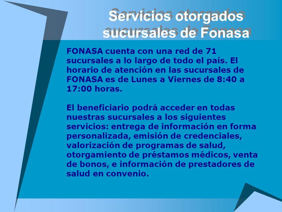 Servicios otorgados sucursales de Fonasa FONASA cuenta con una red de 71 sucursales a lo largo de todo el país. El horario de atención en las sucursal