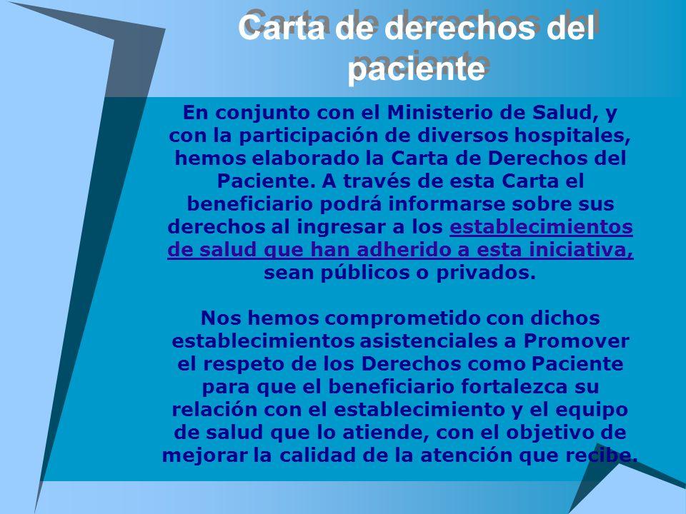 Carta de derechos del paciente En conjunto con el Ministerio de Salud, y con la participación de diversos hospitales, hemos elaborado la Carta de Dere