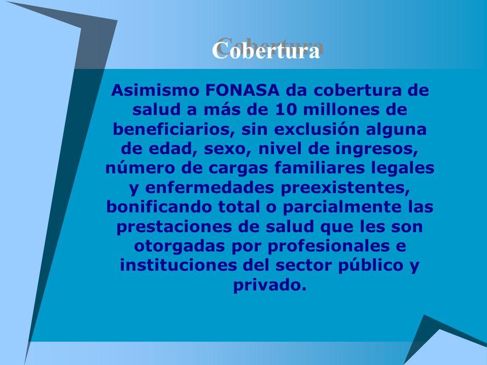 Asimismo FONASA da cobertura de salud a más de 10 millones de beneficiarios, sin exclusión alguna de edad, sexo, nivel de ingresos, número de cargas f