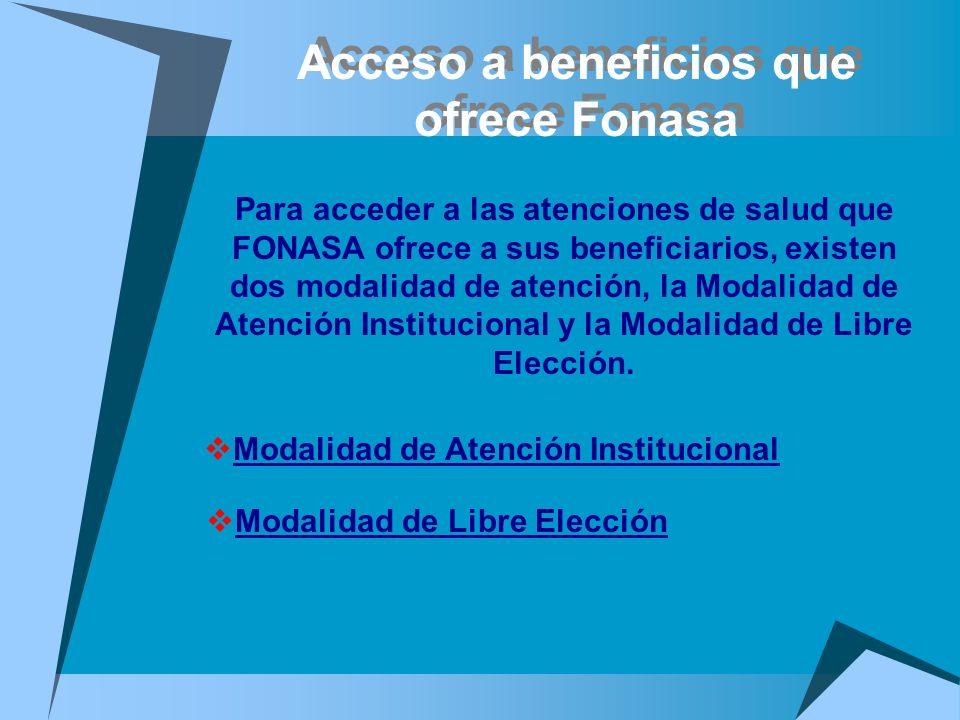 Acceso a beneficios que ofrece Fonasa Para acceder a las atenciones de salud que FONASA ofrece a sus beneficiarios, existen dos modalidad de atención,