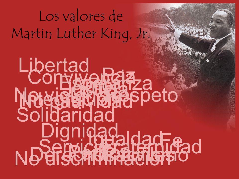 Los valores de Martin Luther King, Jr. Justicia Derechos civiles Libertad Dignidad Integración Fraternidad No discriminación Respeto Igualdad Conviven