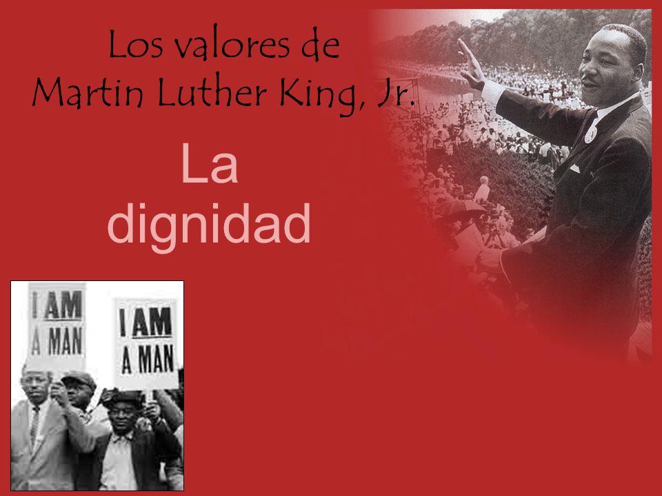 Los valores de Martin Luther King, Jr. La dignidad
