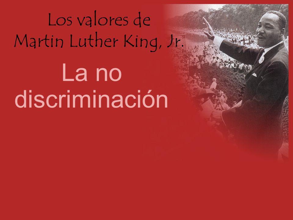 Los valores de Martin Luther King, Jr. La no discriminación
