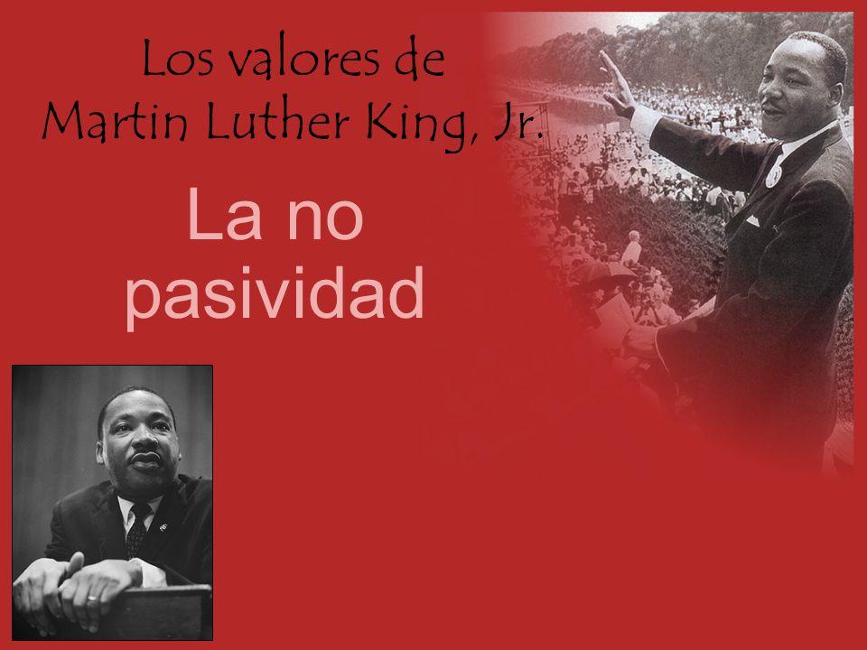 Los valores de Martin Luther King, Jr. La no pasividad