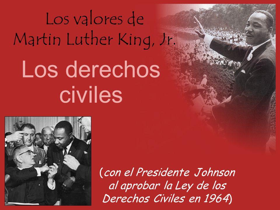 Los valores de Martin Luther King, Jr. Los derechos civiles (con el Presidente Johnson al aprobar la Ley de los Derechos Civiles en 1964)