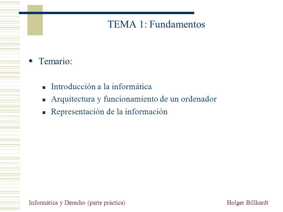 Holger Billhardt Introducción a la Informática Informática y Derecho (parte práctica) TEMA 1: Fundamentos Temario: Introducción a la informática Arqui
