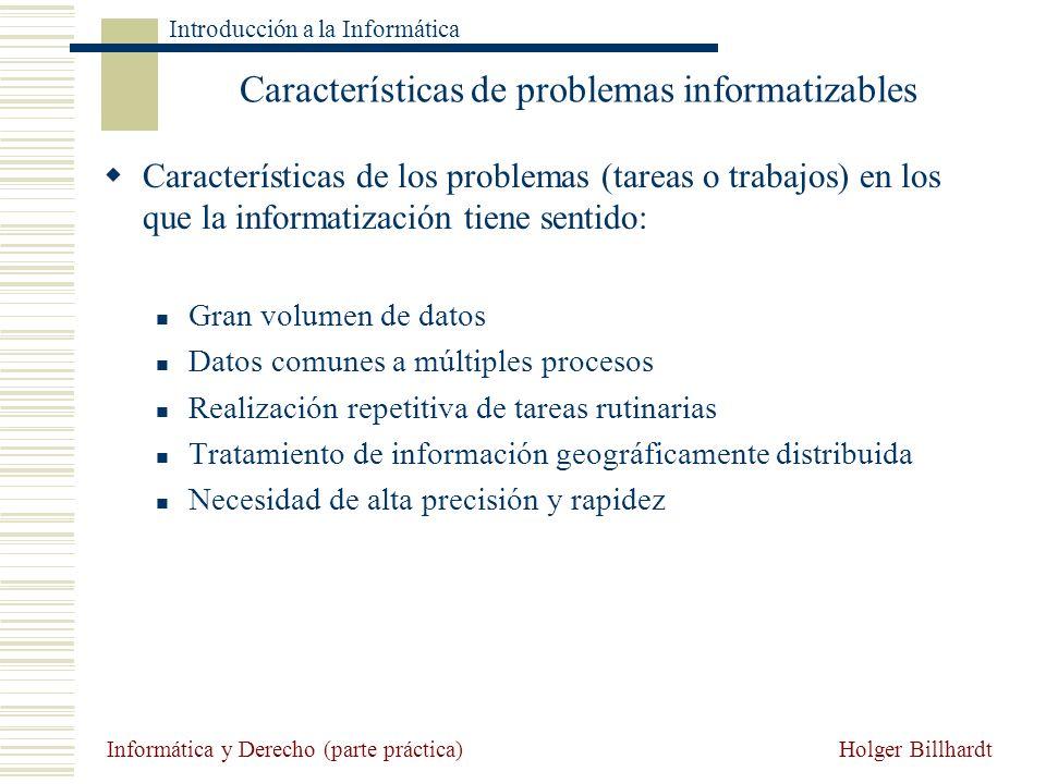 Holger Billhardt Introducción a la Informática Informática y Derecho (parte práctica) Características de problemas informatizables Características de