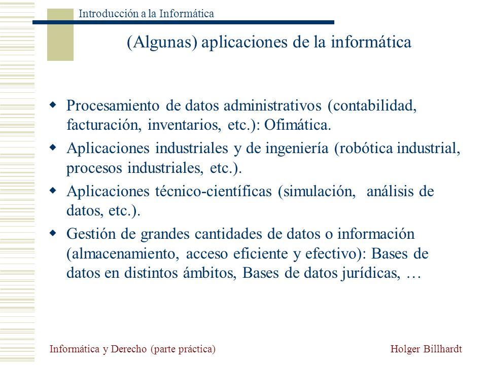 Holger Billhardt Introducción a la Informática Informática y Derecho (parte práctica) (Algunas) aplicaciones de la informática Procesamiento de datos
