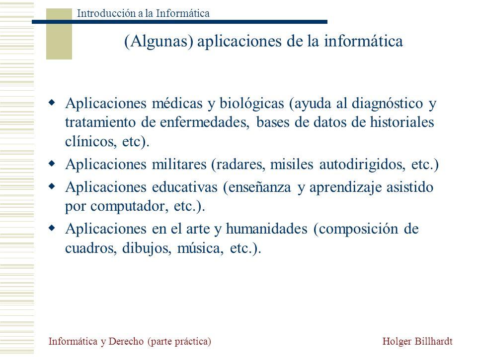 Holger Billhardt Introducción a la Informática Informática y Derecho (parte práctica) (Algunas) aplicaciones de la informática Aplicaciones médicas y