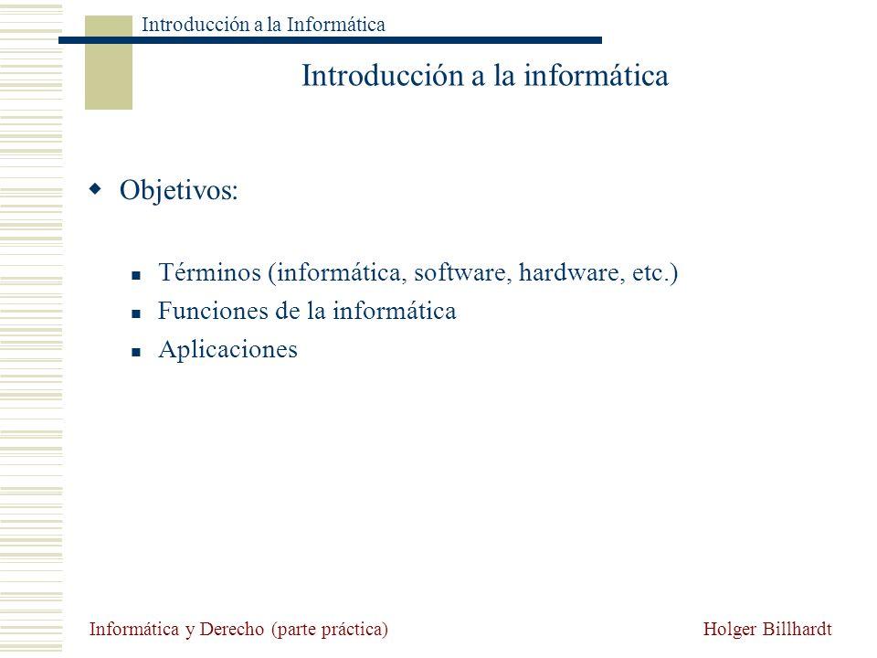 Holger Billhardt Introducción a la Informática Informática y Derecho (parte práctica) Introducción a la informática Objetivos: Términos (informática,