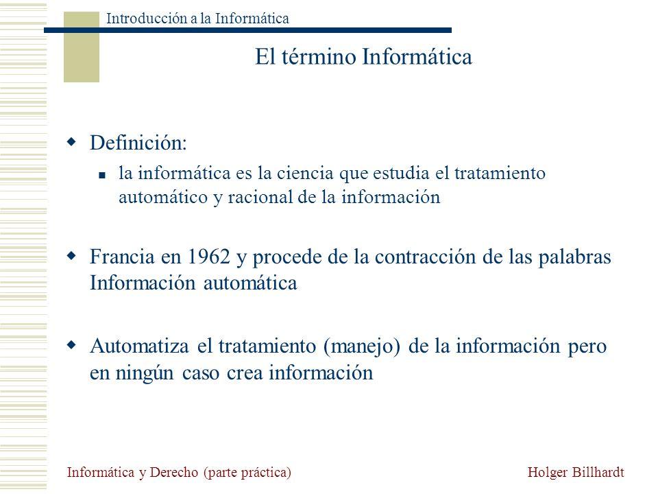 Holger Billhardt Introducción a la Informática Informática y Derecho (parte práctica) El término Informática Definición: la informática es la ciencia