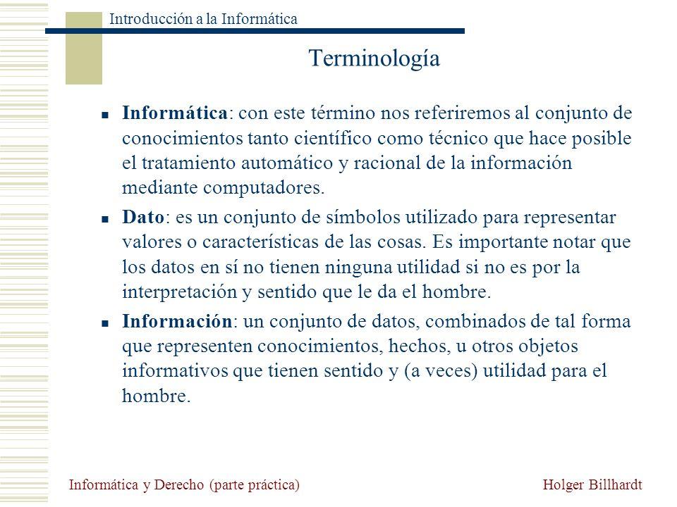 Holger Billhardt Introducción a la Informática Informática y Derecho (parte práctica) Terminología Informática: con este término nos referiremos al co