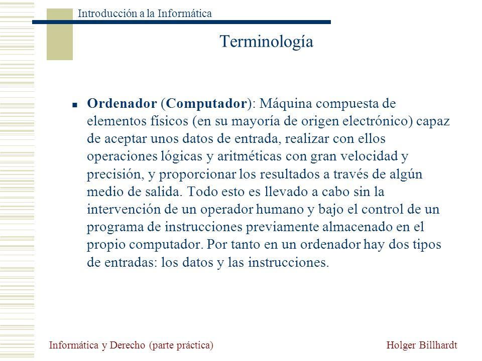 Holger Billhardt Introducción a la Informática Informática y Derecho (parte práctica) Terminología Ordenador (Computador): Máquina compuesta de elemen