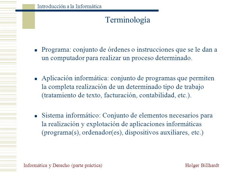 Holger Billhardt Introducción a la Informática Informática y Derecho (parte práctica) Terminología Programa: conjunto de órdenes o instrucciones que s