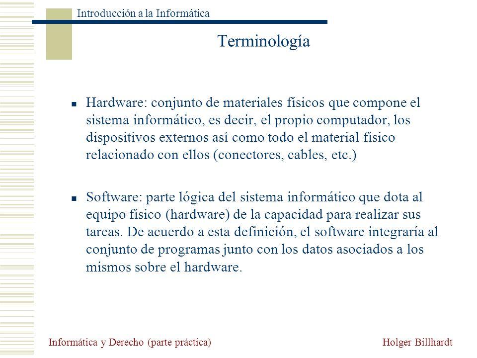 Holger Billhardt Introducción a la Informática Informática y Derecho (parte práctica) Terminología Hardware: conjunto de materiales físicos que compon