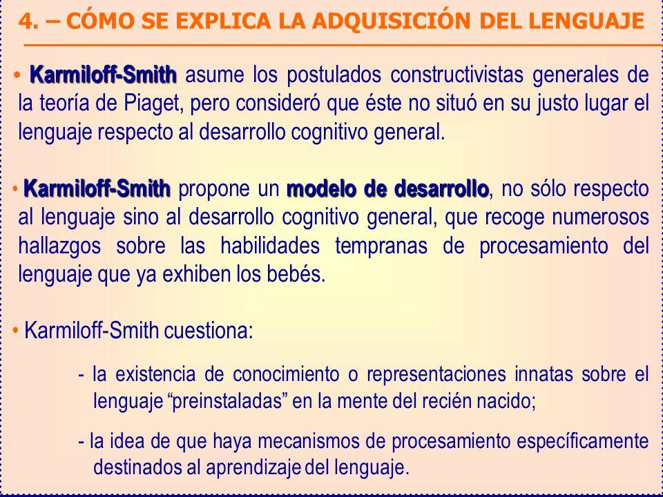 Karmiloff-Smith Karmiloff-Smith asume los postulados constructivistas generales de la teoría de Piaget, pero consideró que éste no situó en su justo lugar el lenguaje respecto al desarrollo cognitivo general.