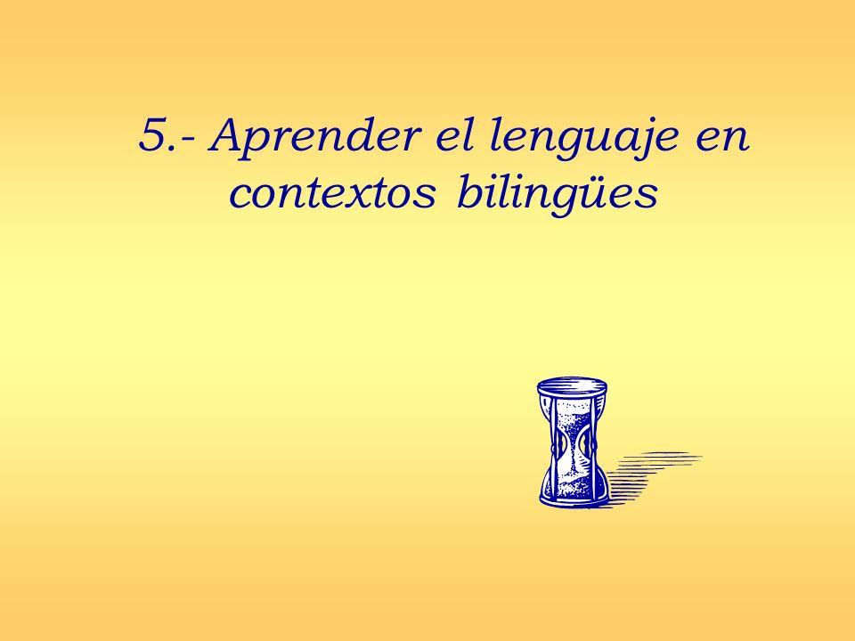 5.- Aprender el lenguaje en contextos bilingües