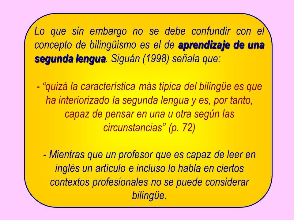 aprendizaje de una segunda lengua Lo que sin embargo no se debe confundir con el concepto de bilingüismo es el de aprendizaje de una segunda lengua.