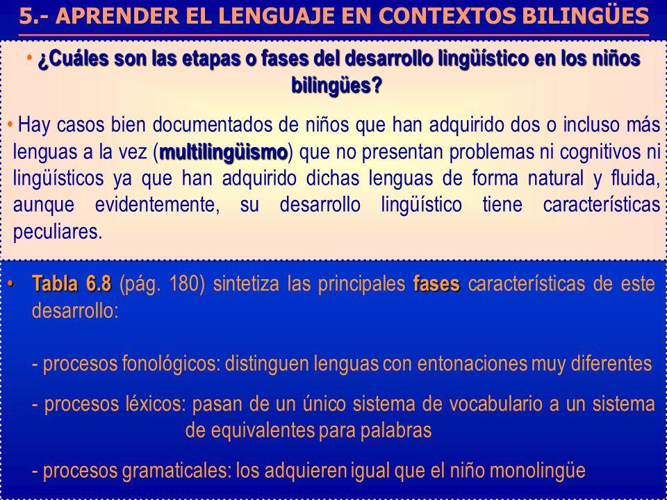 5.- APRENDER EL LENGUAJE EN CONTEXTOS BILINGÜES ¿Cuáles son las etapas o fases del desarrollo lingüístico en los niños bilingües? multilingüismo Hay c