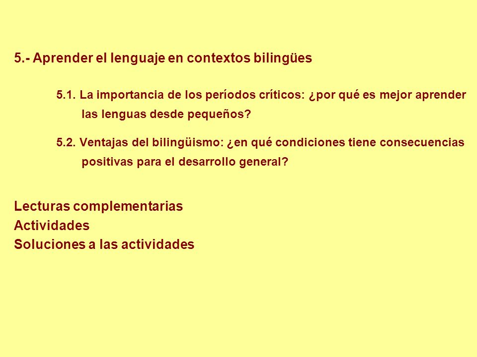 5.- Aprender el lenguaje en contextos bilingües 5.1. La importancia de los períodos críticos: ¿por qué es mejor aprender las lenguas desde pequeños? 5
