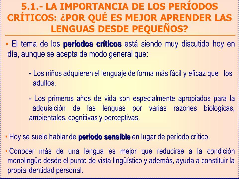5.1.- LA IMPORTANCIA DE LOS PERÍODOS CRÍTICOS: ¿POR QUÉ ES MEJOR APRENDER LAS LENGUAS DESDE PEQUEÑOS.
