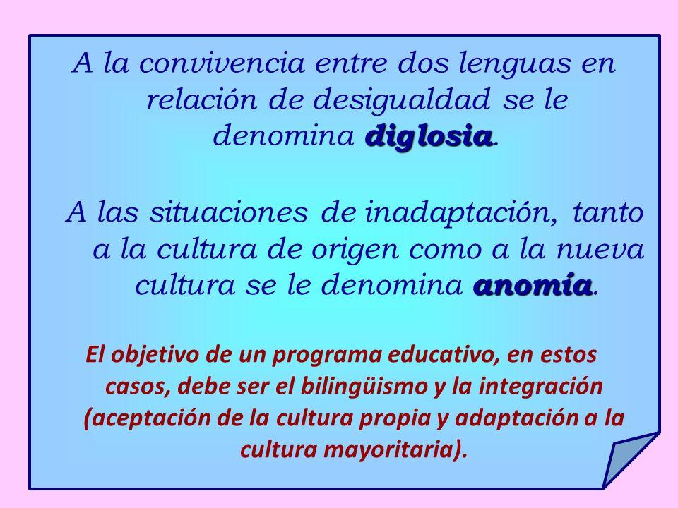 diglosia A la convivencia entre dos lenguas en relación de desigualdad se le denomina diglosia. El objetivo de un programa educativo, en estos casos,